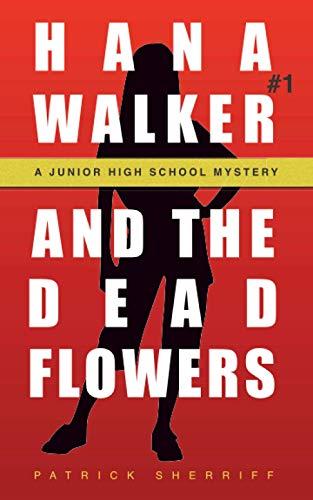 Hana Walker and the Dead Flowers: A Junior High School Mystery