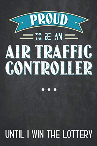 Proud to be an air traffic controller until i win the lottery: Air traffic controller notebook, air
