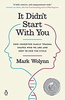 It Didn't Start with You: How Inherited Family Trauma Shapes Who We Are and How to End the Cycle by [Mark Wolynn]
