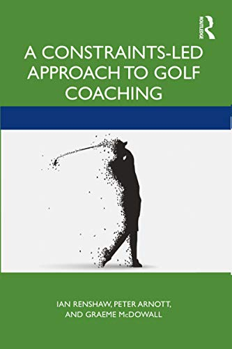 A Constraints-Led Approach to Golf Coaching (Routledge Studies in Constraints-Based Methodologies in Sport) (English Edition)