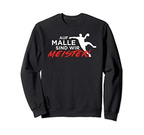Auf Malle sind wir Meister Handballspieler Handball Team Sweatshirt