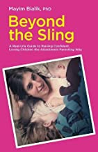 Beyond the Sling: A Real-Life Guide to Raising Confident, Loving Children the Attachment Parenting Way by Mayim Bialik (7-Oct-2014) Paperback