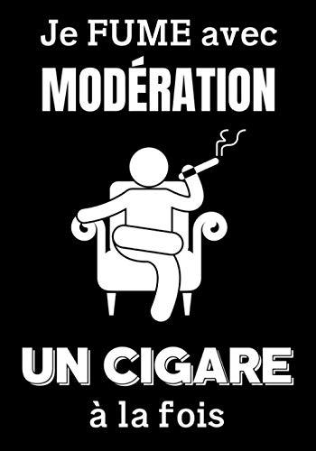 Je Fume avec Modération un Cigare à la fois: Carnet de Dégustation de Cigare à compléter | Livre Coup de Coeur pour Amateurs et Passionnés de Cigares Cubains à Fumer