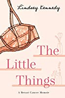 The Little Things: A Breast Cancer Memoir