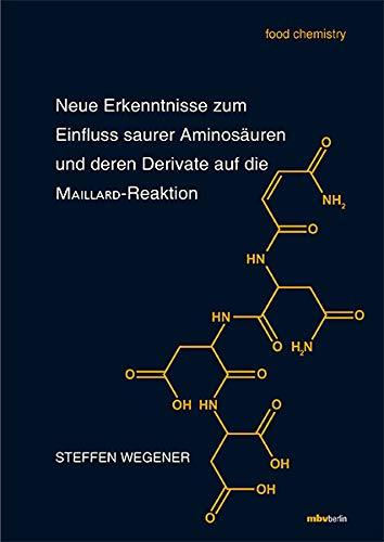 Neue Erkenntnisse zum Einfluss saurer Aminosäuren und deren Derivate auf die MAILLARD-Reaktion