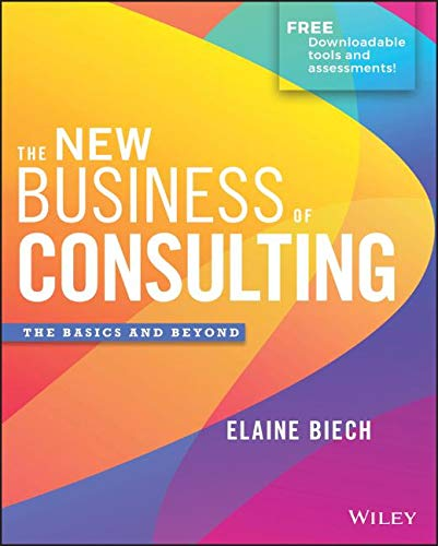Compare Textbook Prices for The New Business of Consulting: The Basics and Beyond 1 Edition ISBN 9781119556909 by Biech, Elaine