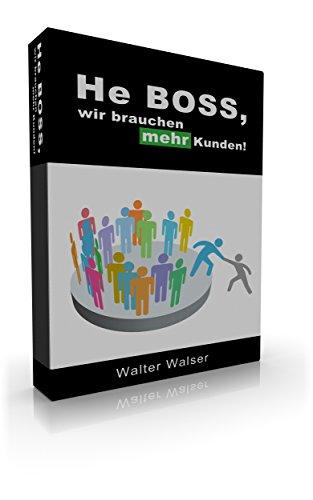 He Boss, wir brauchen mehr Kunden!: Erfolgreiche Kundengewinnung per Leadsystem (Online-Marketing 2)