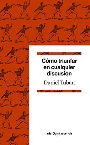 Cómo triunfar en cualquier discusión: Diccionario para polemistas selectos