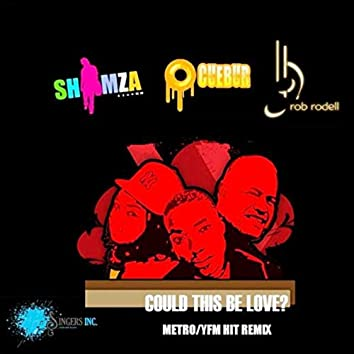 Could This Be Love (Shimza & Cuebur Metro / YFM Hit Remix) [feat. DJ Shimza & Cuebur]