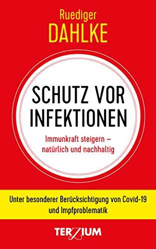 Schutz vor Infektion: Immunkraft steigern - natürlich und nachhaltig. Unter besonderer Berücksichtigung von Covid-19 und Impfproblematik (German Edition)