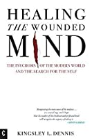 Healing the Wounded Mind: The Psychosis of the Modern World and the Search for the Self
