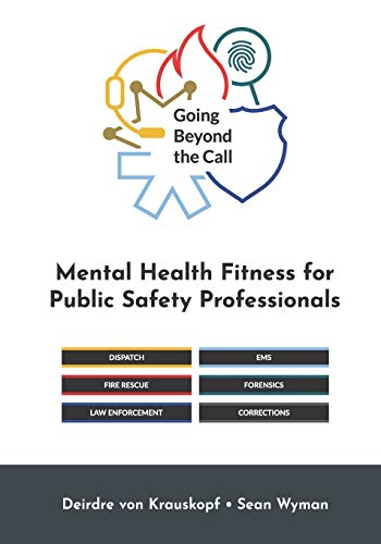 Compare Textbook Prices for Going Beyond the Call: Mental Health Fitness for Public Safety Professionals  ISBN 9781988995175 by and Sean Wyman, Deirdre von Krauskopf