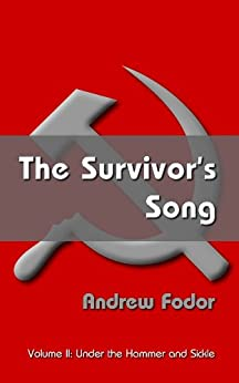 The Survivor's Song: Under the Hammer and Sickle - Budapest to Montreal by [Andrew Fodor, Thomas C. Fodor]