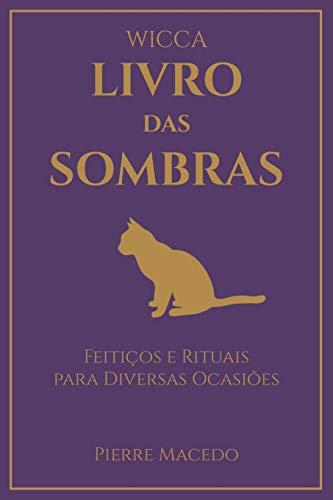 Wicca - Livro das Sombras: Feitiços e Rituais para Diversas Ocasiões