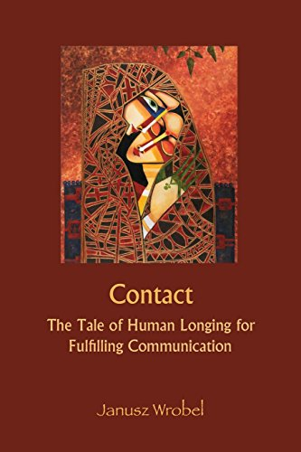 Compare Textbook Prices for Contact: The Tale of Human Longing for Fulfilling Communication Illustrated Edition ISBN 9781938459313 by Wrobel, Janusz