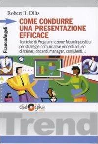 Come condurre una presentazione efficace. Tecniche di programmazione neurolinguistica per strategie comunicative vincenti