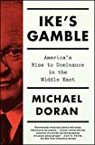 Ike s Gamble: America s Rise to Dominance in the Middle East