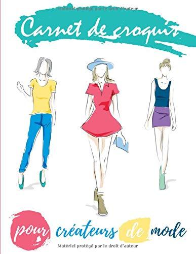 Carnet de croquis pour créateurs de mode: Carnet, cahier de dessins à remplir avec silhouette de top modèles, mannequins   129 pages, format 21,6 x ... couturiers dans le monde de la mode