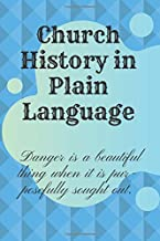 Church History in Plain Language: Danger is a beautiful thing when it is purposefully sought out.: History Books,history of mathematics,history of money,history middle east (110 Pages, Blank, 6 x 9)