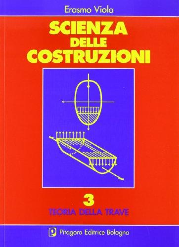 Scienza delle costruzioni. Teoria della trave (Vol. 3)