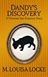Dandy's Discovery: A Victorian San Francisco Story (A Victorian San Francisco Mystery)