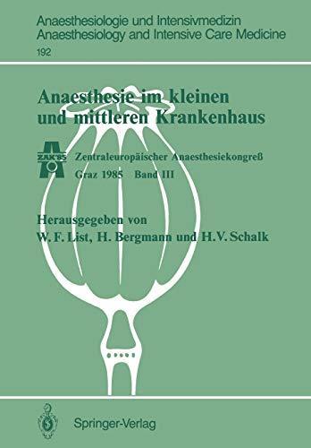 Anaesthesie im Kleinen und Mittleren Krankenhaus: Zentraleuropäischer Anaesthesiekongreß Graz 1985 Band III (Anaesthesiologie und Intensivmedizin ... and Intensive Care Medicine, 192, Band 192)