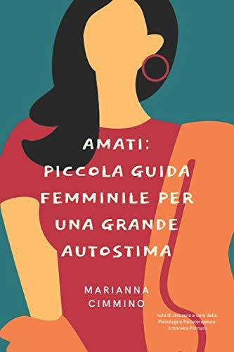 Amati: Piccola Guida Femminile per una Grande Autostima