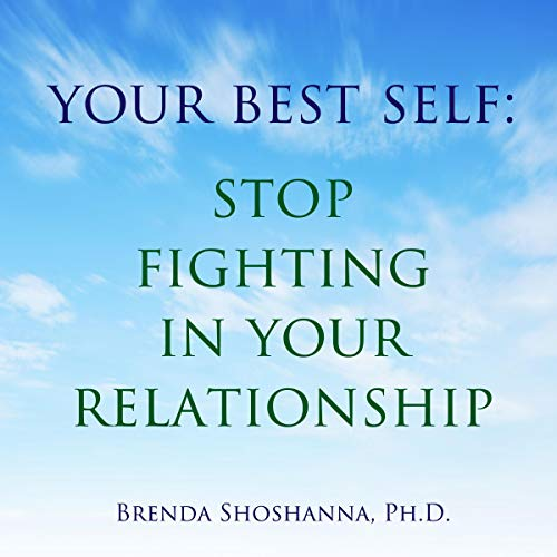 Your Best Self: Stop the Fighting in Your Relationship audiobook cover art