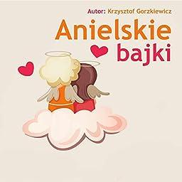 Amazon Music Unlimited Anna Komorowska Beata Tadla Daniel Olbrychski Ewa Blaszczyk Joanna Racewicz Michal Milowicz Anielskie Bajki
