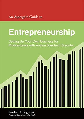 An Asperger's Guide to Entrepreneurship: Setting Up Your Own Business for Leaders With Autism Spectr