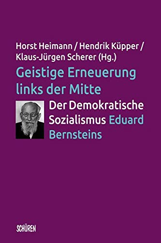 Geistige Erneuerung links der Mitte. Der Demokratische Sozialismus Eduard Bernsteins. (Schriftenreihe der Hochschulinitiative Demokratischer Sozialismus)