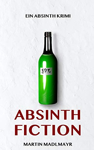 Absinth Fiction: Ein Absinth Krimi