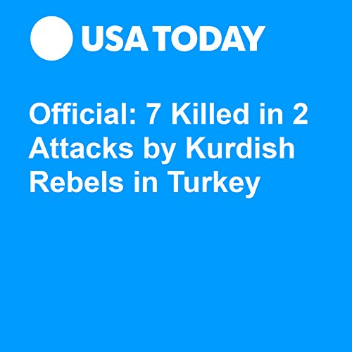 Official: 7 Killed in 2 Attacks by Kurdish Rebels in Turkey audiobook cover art