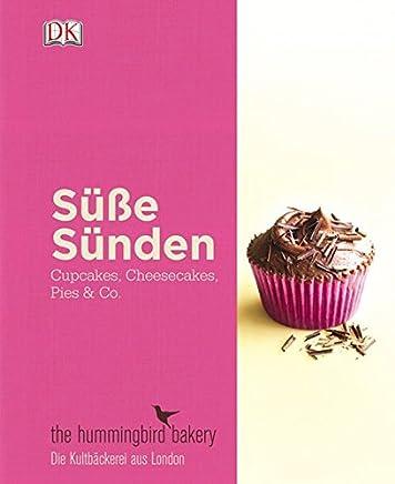 Süße Sünden - Cupcakes, Cheesecakes, Pies & Co.: Die besten Rezepte aus der Londoner Kultbäckerei
