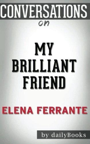 Conversations on My Brilliant Friend: A Novel by Elena Ferrante