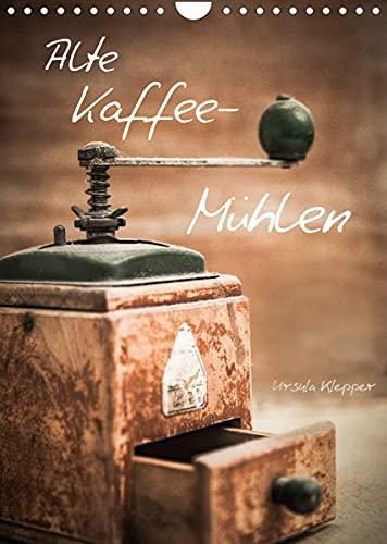 Alte Kaffeemühlen (Wandkalender 2022 DIN A4 hoch)
