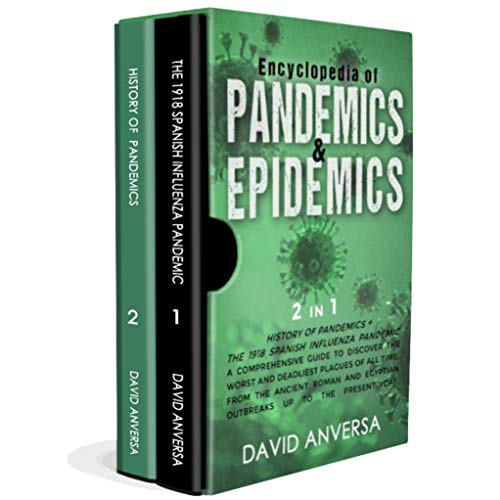 ENCYCLOPEDIA OF PANDEMICS AND EPIDEMICS: 2 in 1. History of pandemics & The 1918 Spanish influenza pandemic. A comprehensive guide to discover the worst ... Pandemics and Epidemics) (English Edition)