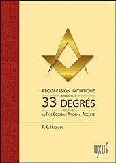 Progression initiatique à travers les 33 degrés du Rite Ecossais Ancien et Accepté de R.-C. Huqlosa