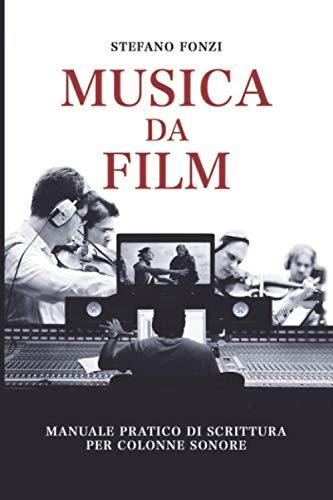 Musica da film: Manuale pratico di scrittura per colonne sonore