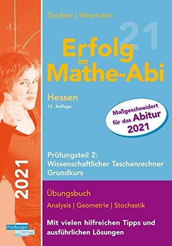 Erfolg im Mathe-Abi 2021 Hessen Grundkurs Prüfungsteil 2: Wissenschaftlicher Taschenrechner
