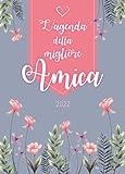 L'agenda della migliore Amica 2022: Agenda personalizzata   Nuova Edizione   Settimanale da Settembre 2021 a Dicembre 2022   Formato A5   150 pagine   ... mamma, nonna, sorella, zia, amica, collega...