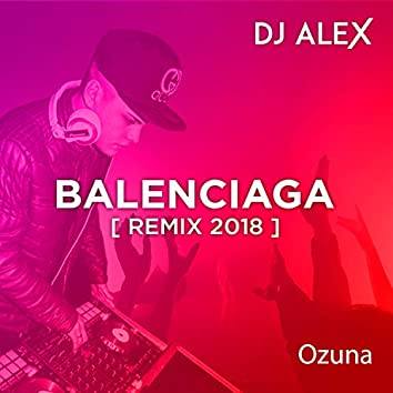 DJ ALEX - Balenciaga [Remix 2018]