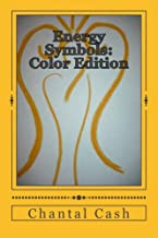 Energy Symbols: Color Edition: A New Dawn of Energetic Symbols & Angelic Sigils For Every Day Use & Purpose