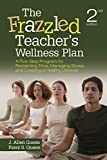 The Frazzled Teacher€™s Wellness Plan: A Five-Step Program for Reclaiming Time, Managing Stress, and Creating a Healthy Lifestyle