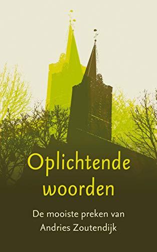 Oplichtende woorden: De mooiste preken van Andries Zoutendijk