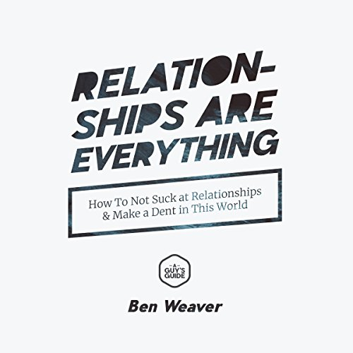 Relationships Are Everything: How to Not Suck at Relationships & Make a Dent in this World audiobook cover art