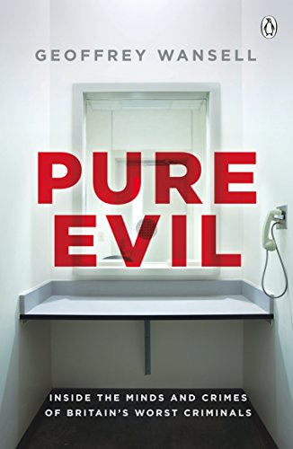 Pure Evil: Inside the Minds and Crimes of Britain's Worst Criminals (English Edition)