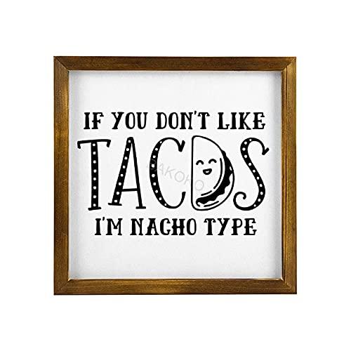 BAKOKO Letrero de madera con marco de madera para decoración de pared con texto en inglés 'If You Don't Like Tacos I'm Nacho' para cocina, baño, sala de estar, 30,5 x 30,5 cm