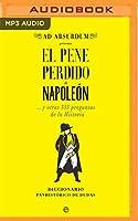 El Pene Perdido de Napoleón: Y Otras 333 Preguntas De La Historia