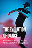 The Evolution Of Dance: Power Packed Will Take You On A Thrill A Minute Ride Through Dance: American Dance Styles (English Edition)